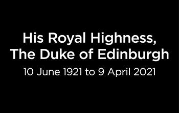 His Royal Highness The Duke of Edingurgh 10 June 1921 to 9 April 2021